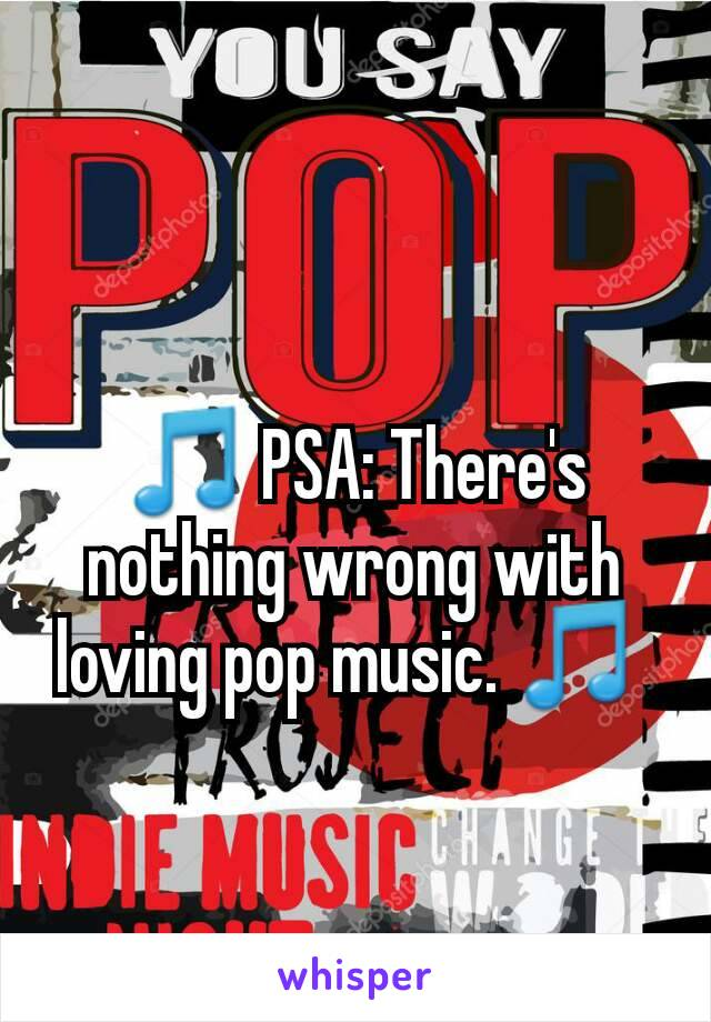 🎵 PSA: There's nothing wrong with loving pop music. 🎵
