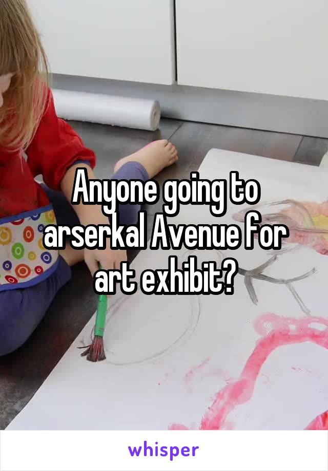 Anyone going to arserkal Avenue for art exhibit?