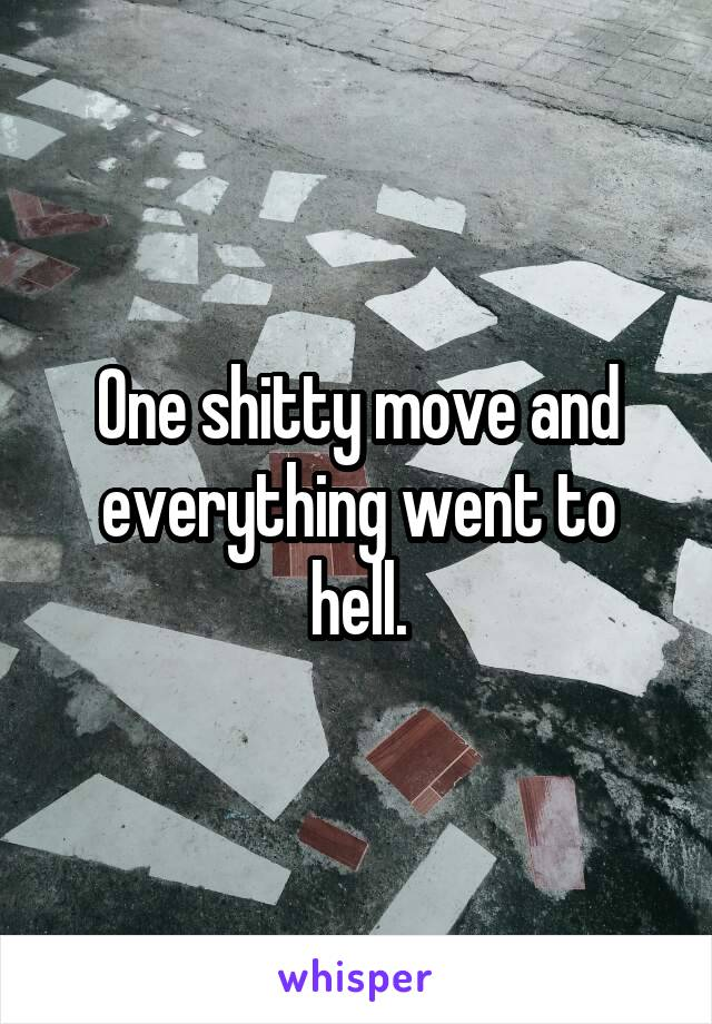 One shitty move and everything went to hell.