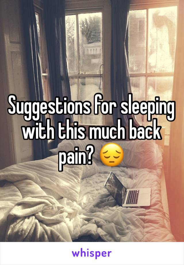 Suggestions for sleeping with this much back pain? 😔