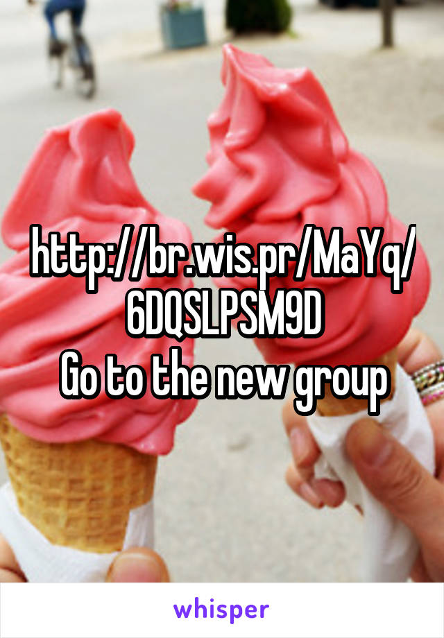 http://br.wis.pr/MaYq/6DQSLPSM9D Go to the new group