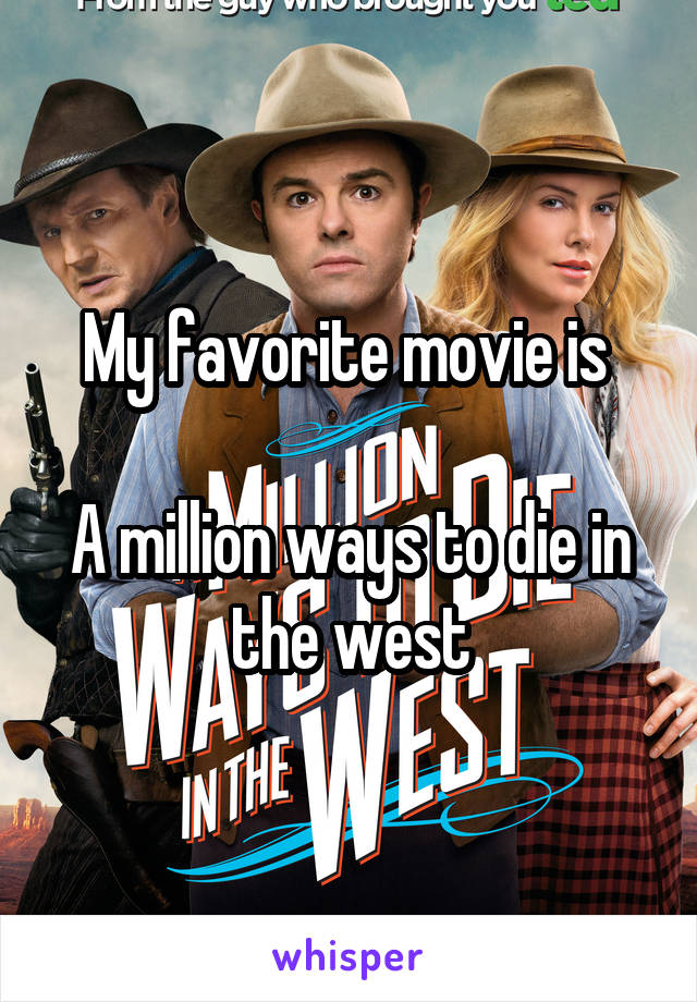 My favorite movie is   A million ways to die in the west