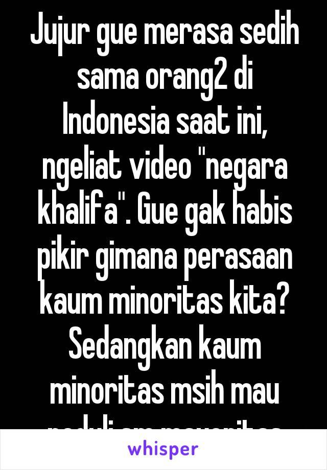 """Jujur gue merasa sedih sama orang2 di Indonesia saat ini, ngeliat video """"negara khalifa"""". Gue gak habis pikir gimana perasaan kaum minoritas kita? Sedangkan kaum minoritas msih mau peduli sm mayoritas"""
