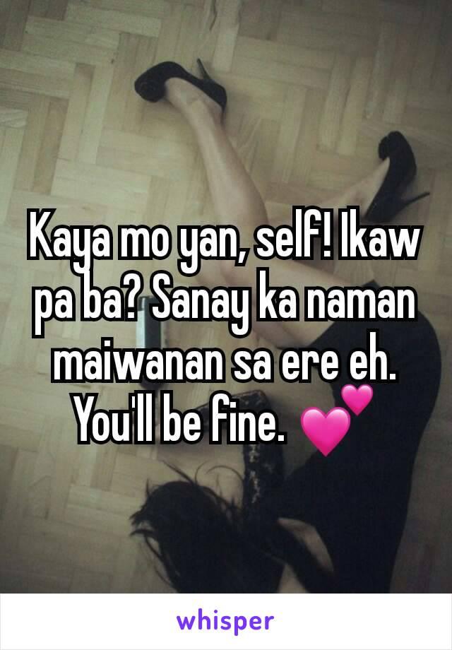 Kaya mo yan, self! Ikaw pa ba? Sanay ka naman maiwanan sa ere eh. You'll be fine. 💕