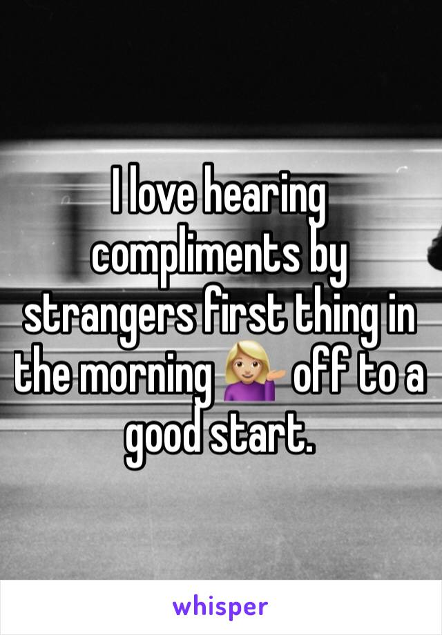 I love hearing compliments by strangers first thing in the morning 💁🏼 off to a good start.