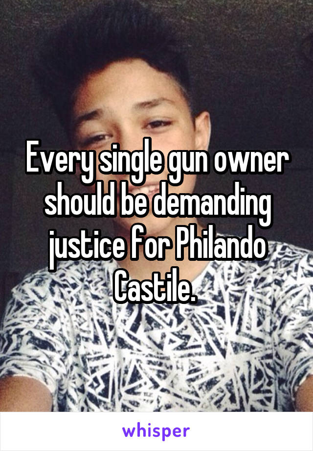 Every single gun owner should be demanding justice for Philando Castile.