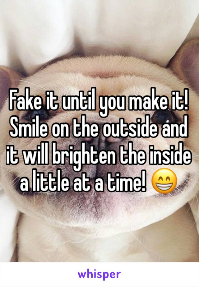 Fake it until you make it!  Smile on the outside and it will brighten the inside a little at a time! 😁
