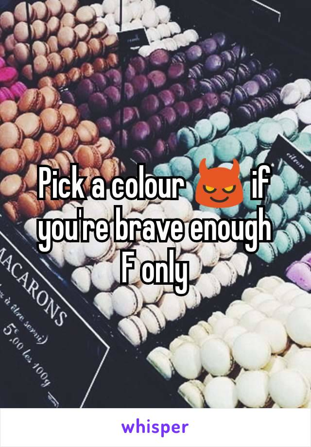 Pick a colour 😈 if you're brave enough F only