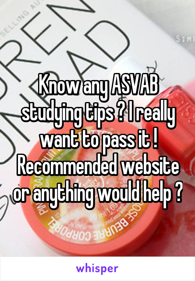 Know any ASVAB studying tips ? I really want to pass it ! Recommended website or anything would help ?
