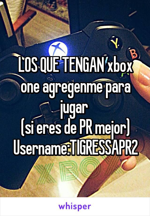 LOS QUE TENGAN xbox one agregenme para jugar  (si eres de PR mejor) Username:TIGRESSAPR2
