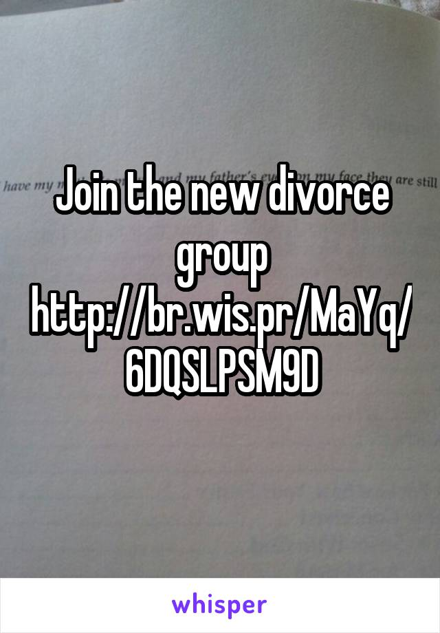 Join the new divorce group http://br.wis.pr/MaYq/6DQSLPSM9D