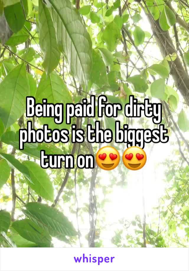 Being paid for dirty photos is the biggest turn on😍😍