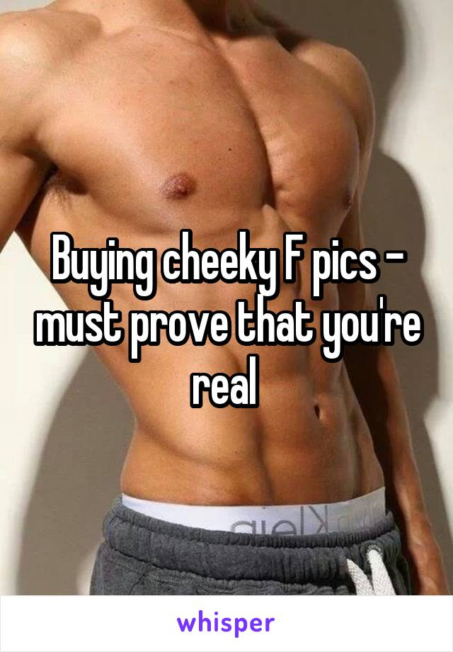 Buying cheeky F pics - must prove that you're real