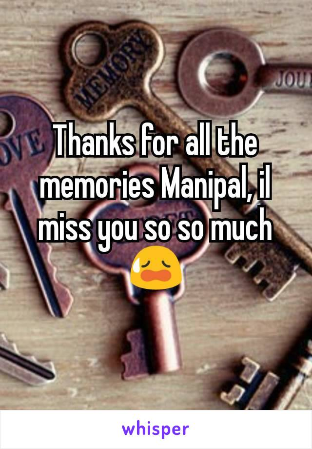 Thanks for all the memories Manipal, il miss you so so much 😥