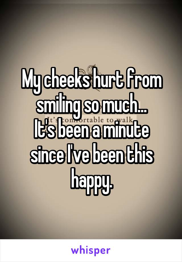 My cheeks hurt from smiling so much... It's been a minute since I've been this happy.