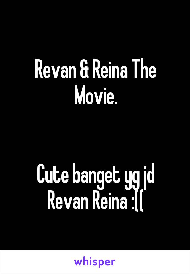 Revan & Reina The Movie.   Cute banget yg jd Revan Reina :((