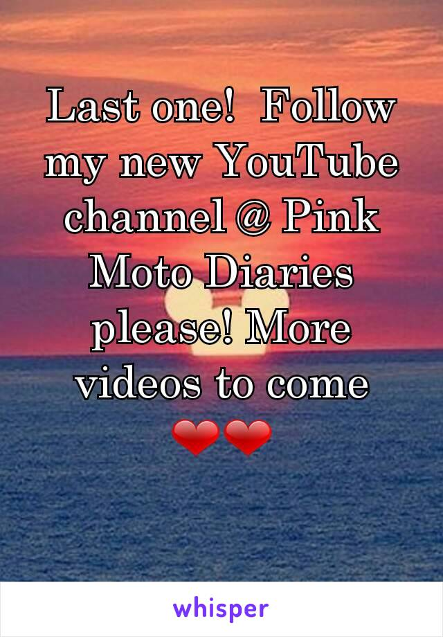 Last one!  Follow my new YouTube channel @ Pink Moto Diaries please! More videos to come  ❤❤