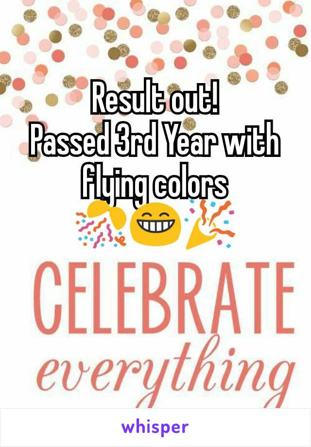 Result out! Passed 3rd Year with flying colors 🎊😁🎉