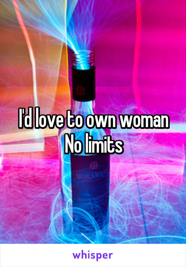 I'd love to own woman No limits