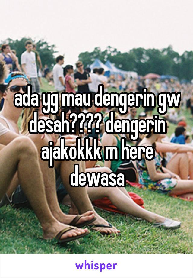 ada yg mau dengerin gw desah???? dengerin ajakokkk m here dewasa
