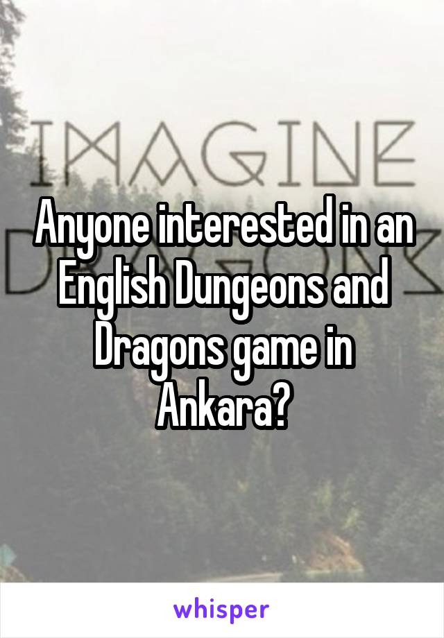 Anyone interested in an English Dungeons and Dragons game in Ankara?