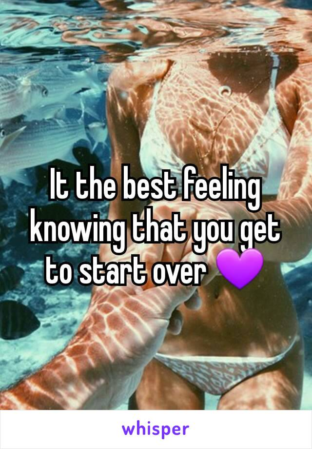 It the best feeling knowing that you get to start over 💜