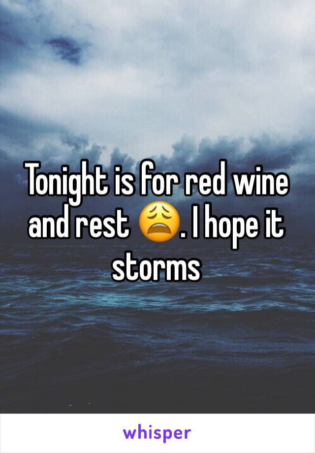 Tonight is for red wine and rest 😩. I hope it storms