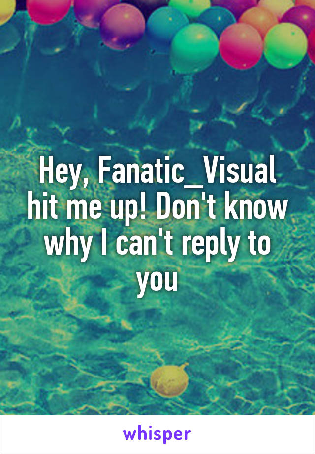 Hey, Fanatic_Visual hit me up! Don't know why I can't reply to you