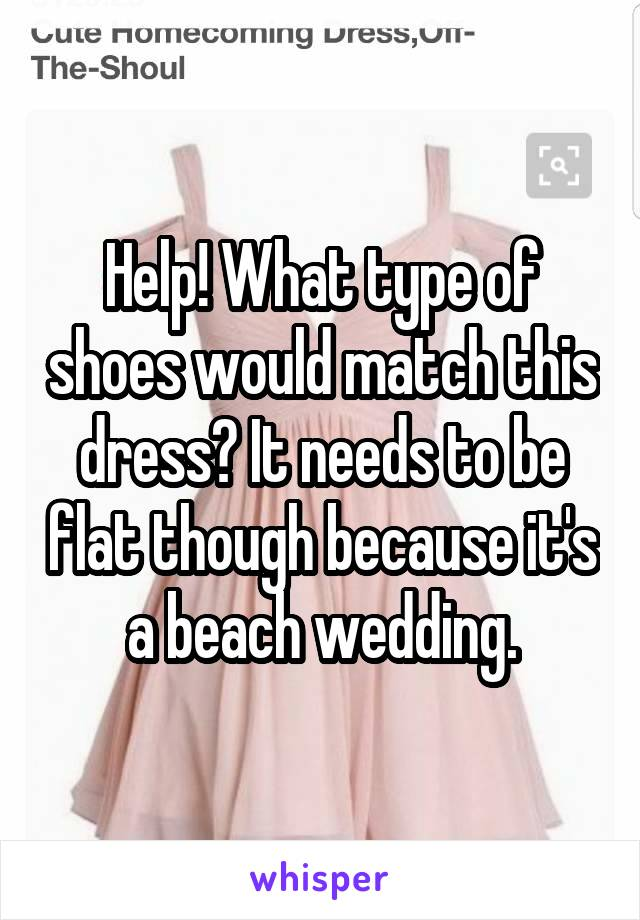 Help! What type of shoes would match this dress? It needs to be flat though because it's a beach wedding.