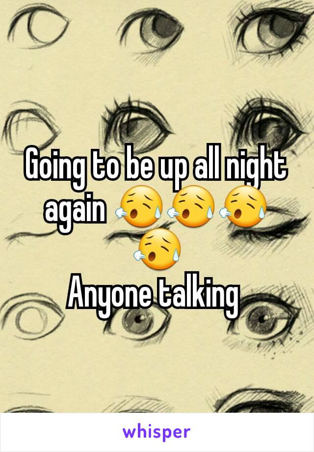 Going to be up all night again 😥😥😥😥 Anyone talking