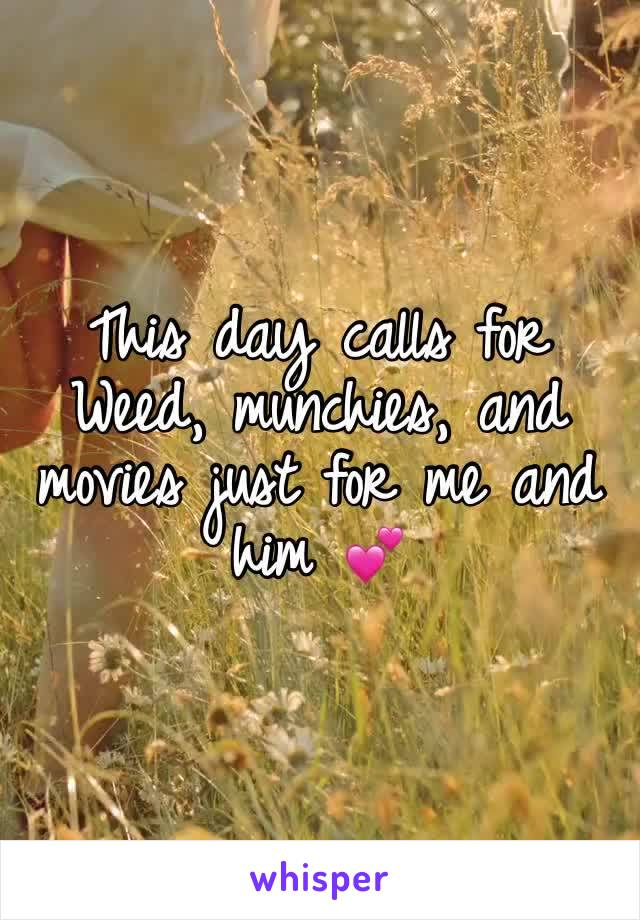 This day calls for Weed, munchies, and movies just for me and him 💕
