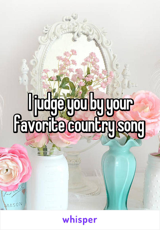 I judge you by your favorite country song
