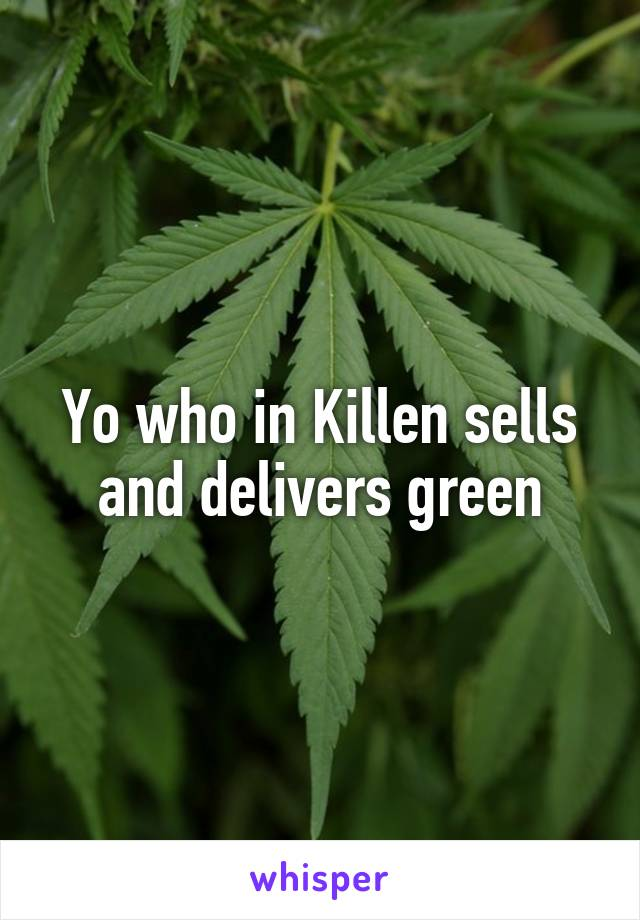 Yo who in Killen sells and delivers green