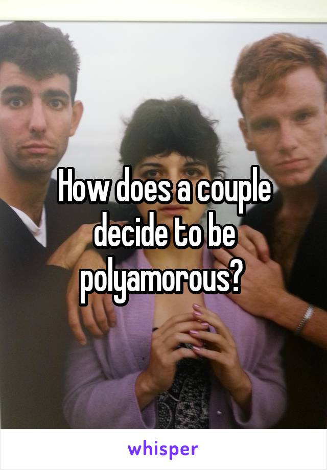 How does a couple decide to be polyamorous?