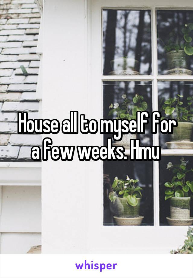 House all to myself for a few weeks. Hmu