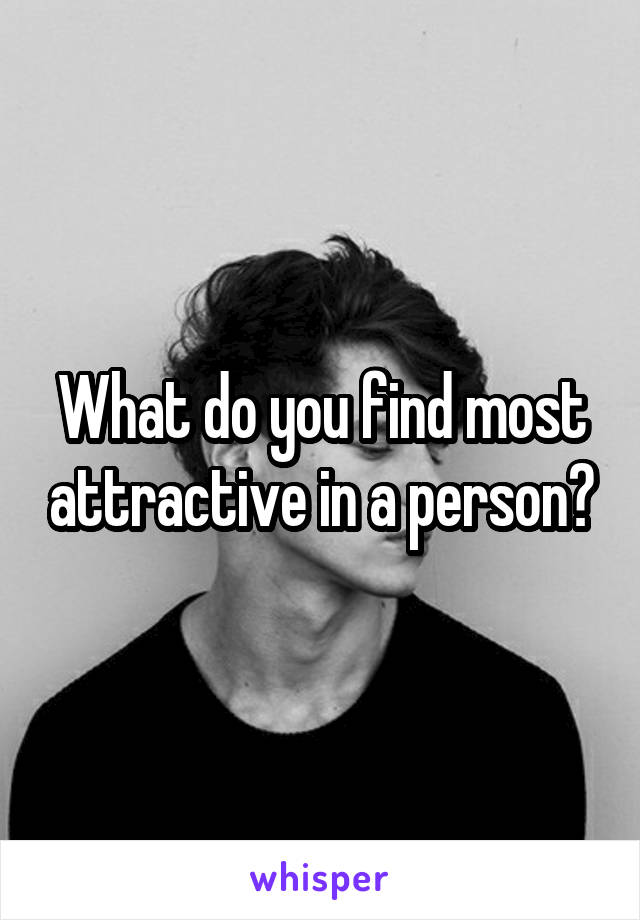 What do you find most attractive in a person?