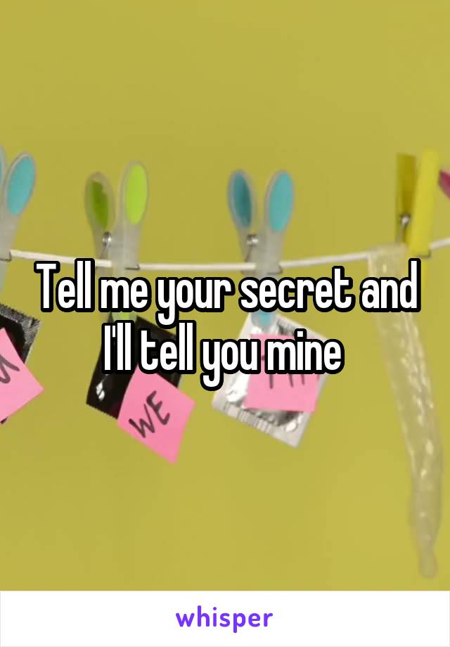 Tell me your secret and I'll tell you mine