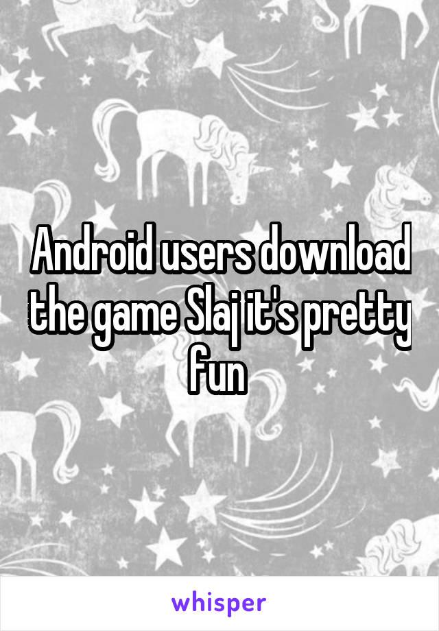 Android users download the game Slaj it's pretty fun