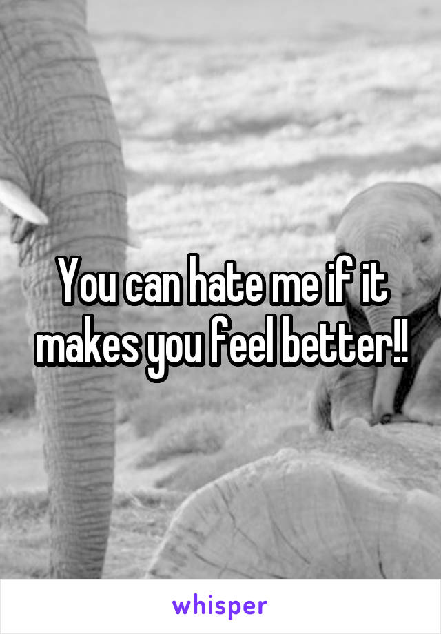 You can hate me if it makes you feel better!!