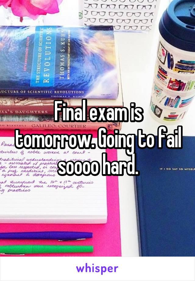 Final exam is tomorrow. Going to fail soooo hard.