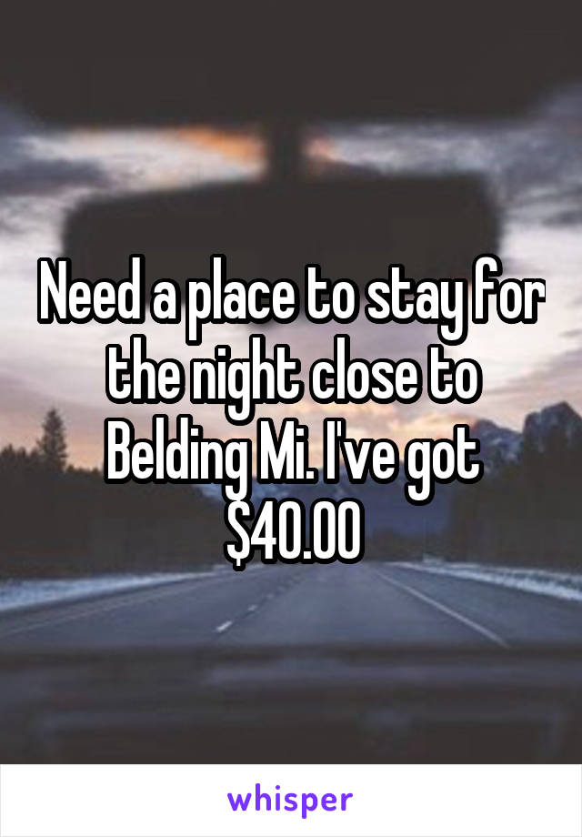Need a place to stay for the night close to Belding Mi. I've got $40.00