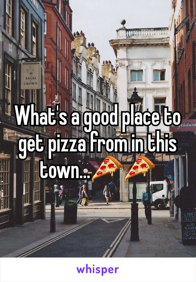 What's a good place to get pizza from in this town...🍕🍕