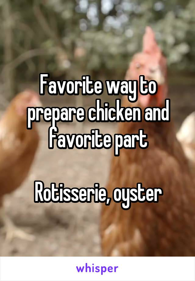Favorite way to prepare chicken and favorite part  Rotisserie, oyster