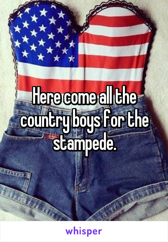 Here come all the country boys for the stampede.