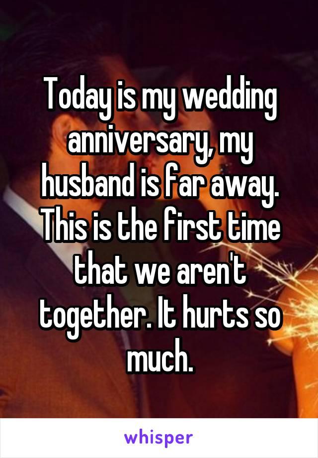 Today is my wedding anniversary, my husband is far away