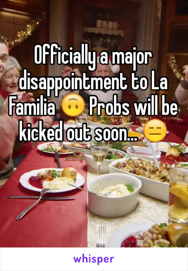 Officially a major disappointment to La Familia 🙃 Probs will be kicked out soon... 😑