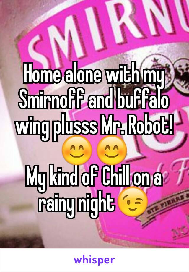 Home alone with my Smirnoff and buffalo wing plusss Mr. Robot! 😊😊 My kind of Chill on a rainy night😉