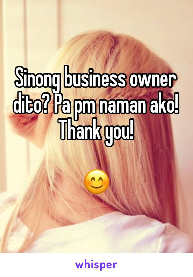 Sinong business owner dito? Pa pm naman ako! Thank you!  😊
