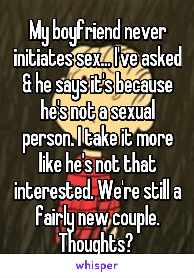 My boyfriend never initiates sex