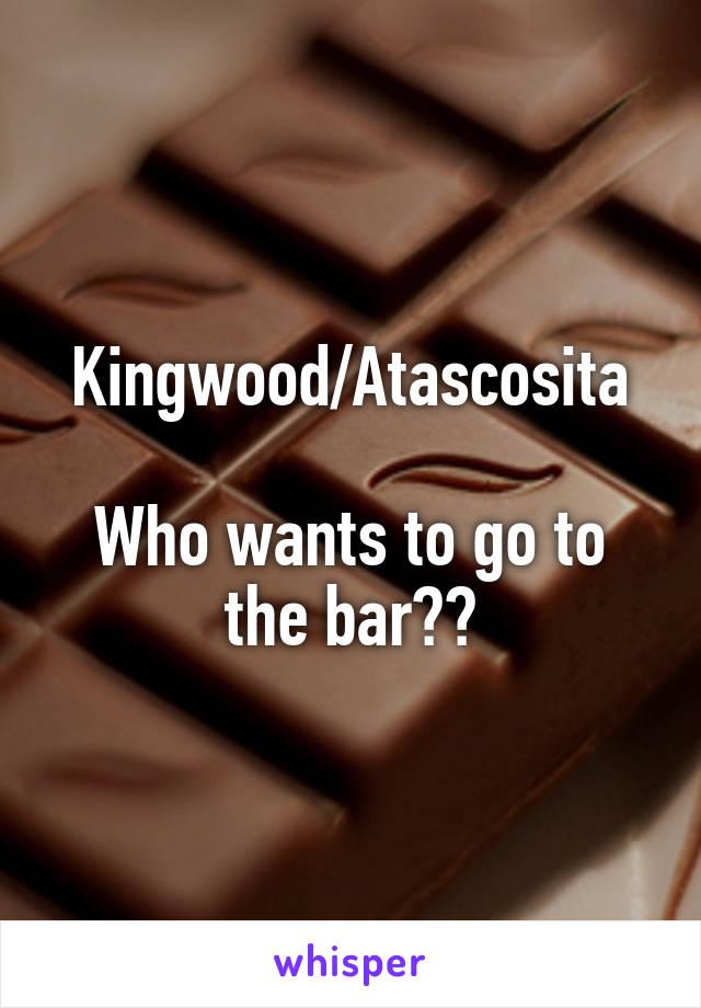 Kingwood/Atascosita  Who wants to go to the bar??